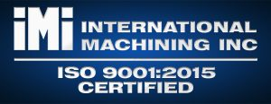 International Machining Inc is ISO 9001:2015 Certified